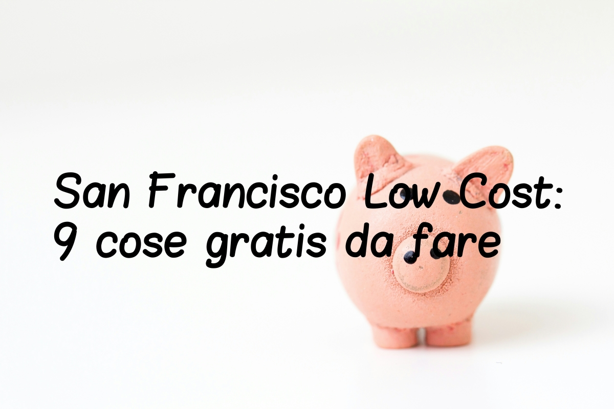 San Francisco Low Cost: 9 cose gratis da fare