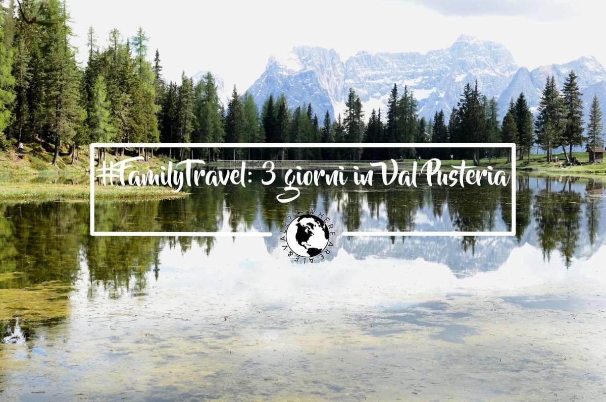 #FamilyTravel: 3 giorni in Val Pusteria